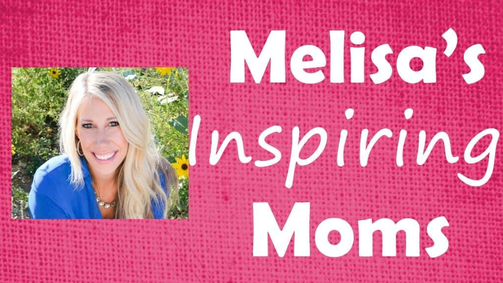 Melisa's Inspiring Moms