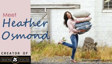 Meet Heather Osmond – Mom and Designer / Owner of Osmond Designs