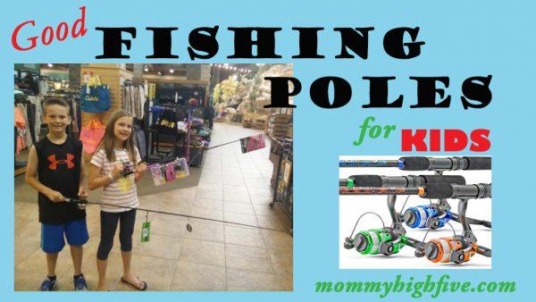 Good Fishing Poles for Kids