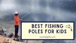 16 Good Budget Beginner Fishing Poles for Kids 2021