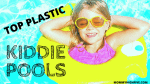 Top 14 Plastic Kiddie Pools for Summer 2020