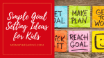 Simple Goal Setting Ideas for Kids in 2020