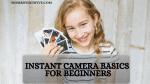 Instant Camera Basics for Beginners