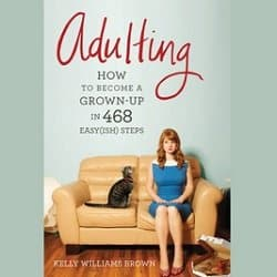 Adulting: How to Become a Grown-up