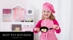 Top 12 Toy Kitchens for Young Boys and Girls 2020