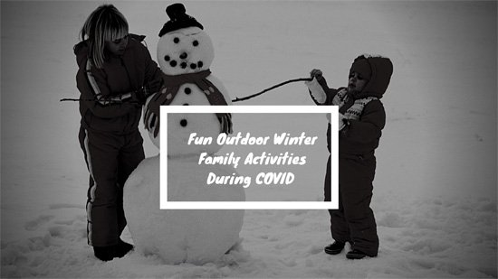 Fun Outdoor Winter Family Activies During Covid 19