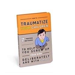 Traumatize Your Kids Book